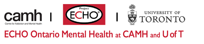 ECHO Ontario Mental Health at CAMH and the University of Toronto
